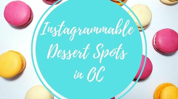 Instagrammable Dessert Spots OC